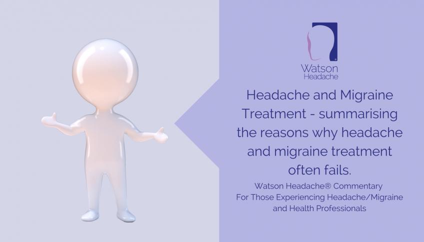 Headache and Migraine Treatment – Summarising the Reasons Why Headache and Migraine Treatment Often Fails