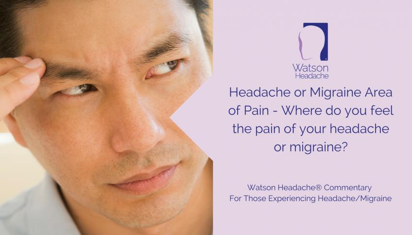 Headache or Migraine Area of Pain – Where do You Feel the Pain of Your Headache or Migraine?